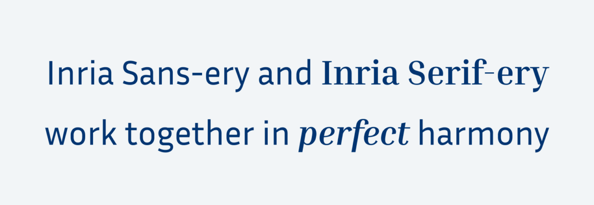The text set in both Inria Sans ans Inria Serif: Inria Sans-ery and Inria Serif-ery work together in perfect harmony.
