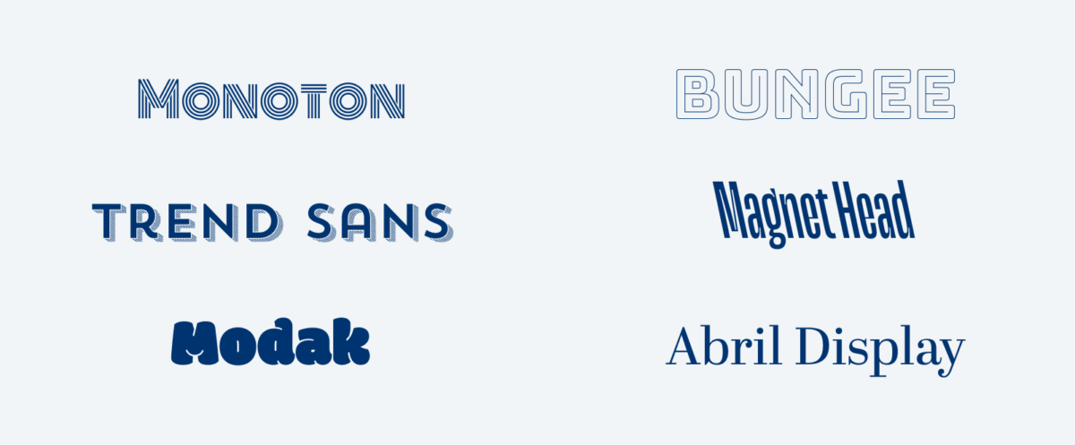 Some display fonts: Monoton, an inline font, Trend Sans, a font with a shadow, Modak, a very bold, blobby font, Bungee Outline, Magnet Head, a backslanted font, and Abril Display, a serif font for display sizes.