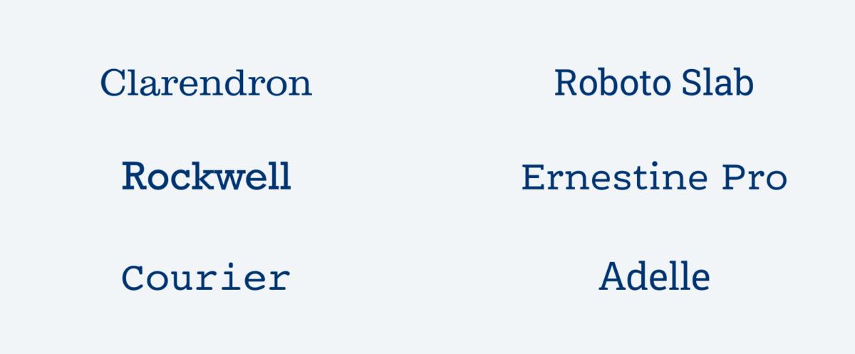 The popular slab serif fonts Clarendron, Rockwell, Courier, Roboto Slab, Ernestine Pro, and Adelle