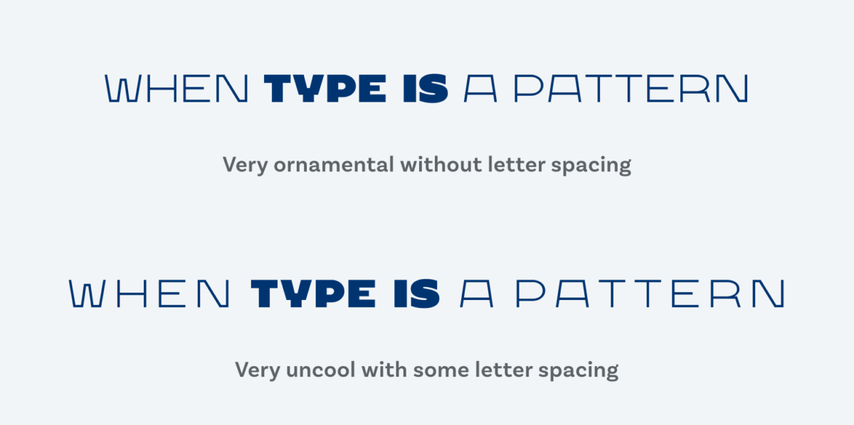 """""""When Type is a pattern"""" set with and without letter spacing. Very ornamental without letter spacing. Very uncool with some letter spacing"""
