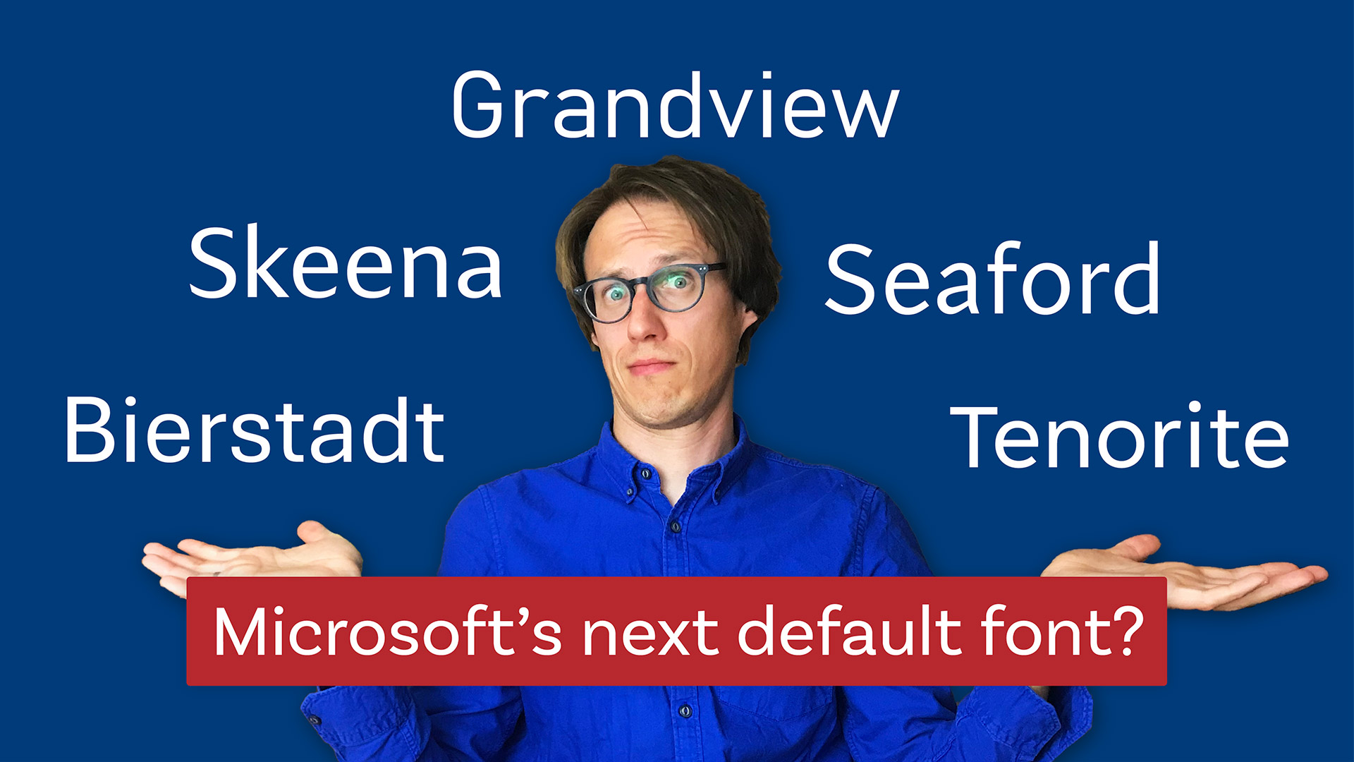 Bierstadt, Grandview, Seaford, Skeena, or Tenorite? What's Microsoft's next default font?